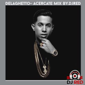 De La Ghetto – Acercate (Mix By. DjRed)