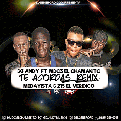 Dj Andy Ft Mdc3 El Chamakito Medayista & Z15 – Te Acordas (Official Remix)
