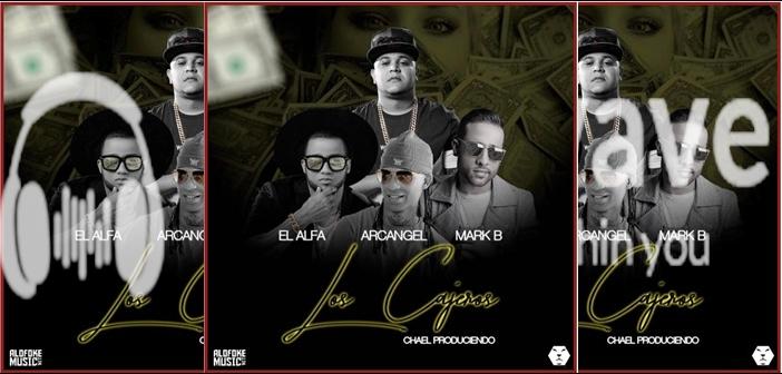 ESTRENO MUNDIAL: EL ALFA EL JEFE FT ARCANGEL & MARK B – LOS CAJEROS – BY CHAEL PRODUCIENDO